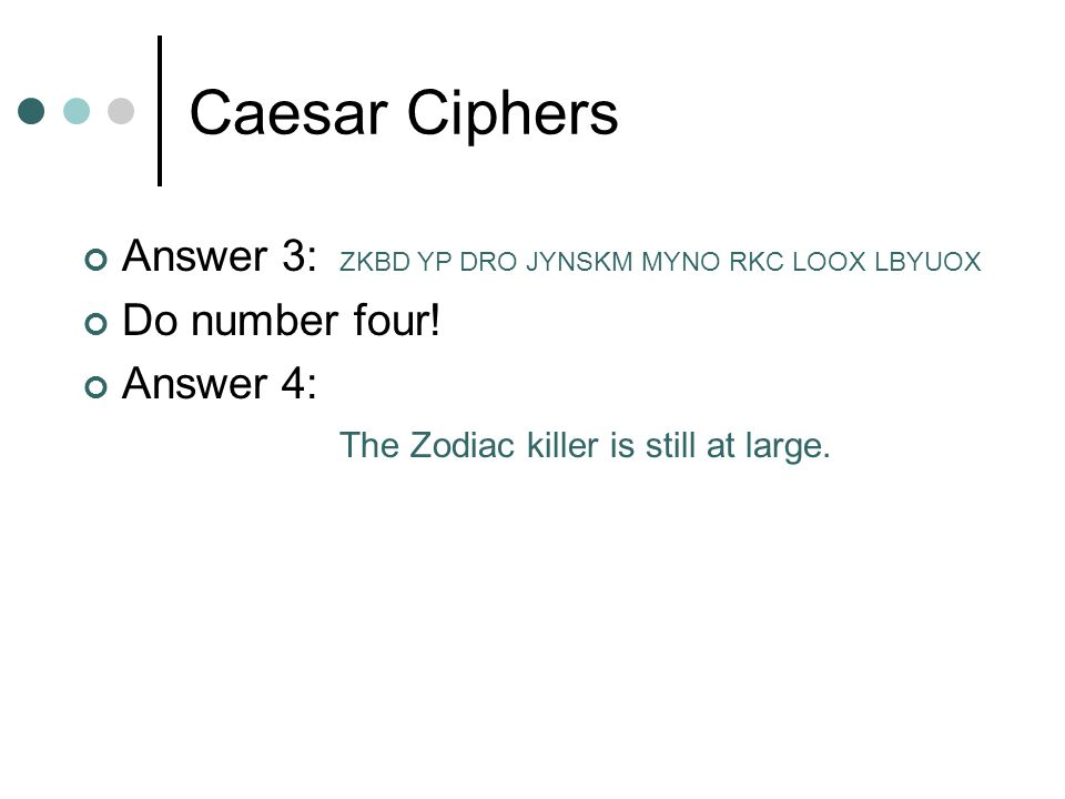 Caesar Ciphers Answer 3: Do number four! Answer 4: