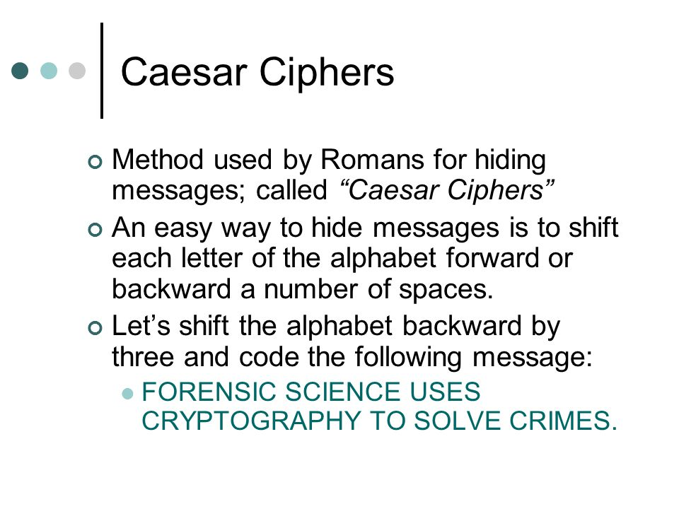 Caesar Ciphers Method used by Romans for hiding messages; called Caesar Ciphers