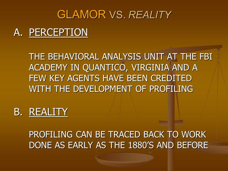 GLAMOR VS. REALITY A. PERCEPTION