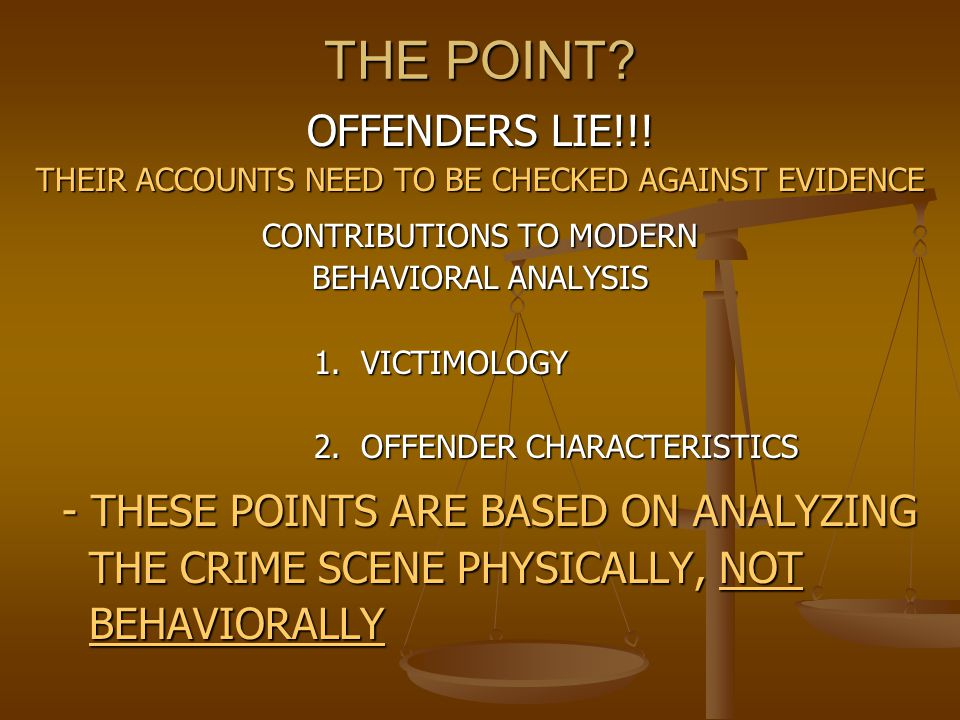THE POINT OFFENDERS LIE!!! THE CRIME SCENE PHYSICALLY, NOT