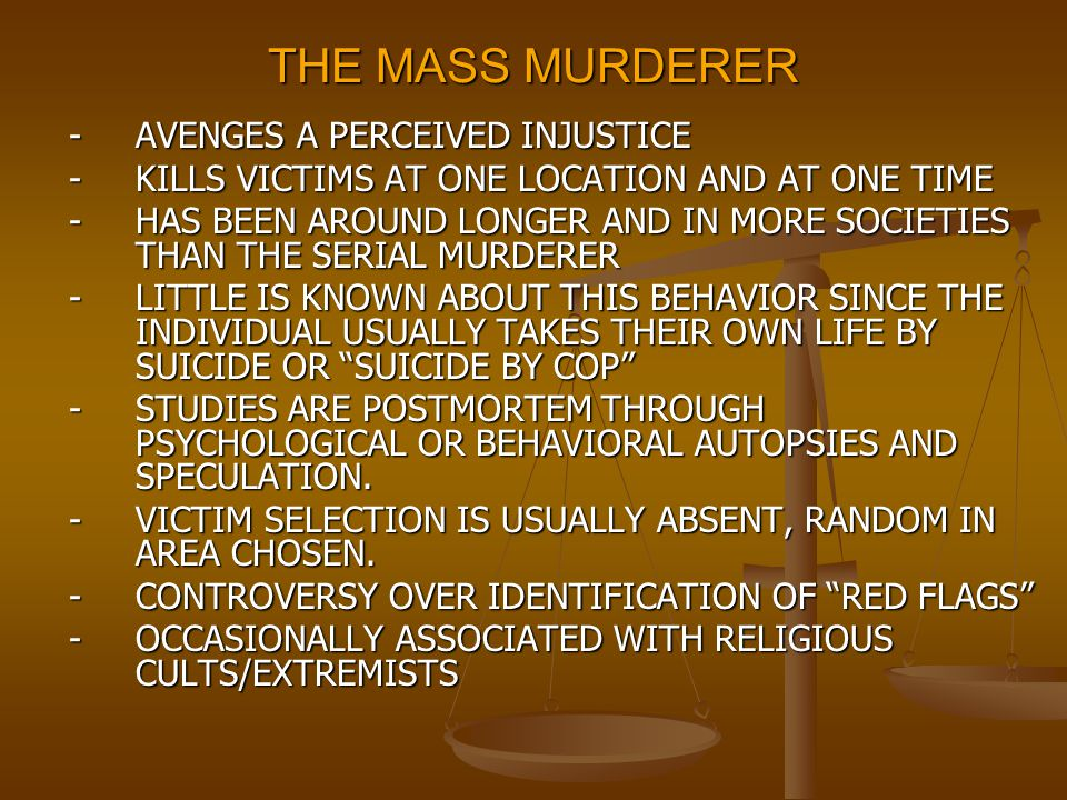 THE MASS MURDERER - KILLS VICTIMS AT ONE LOCATION AND AT ONE TIME
