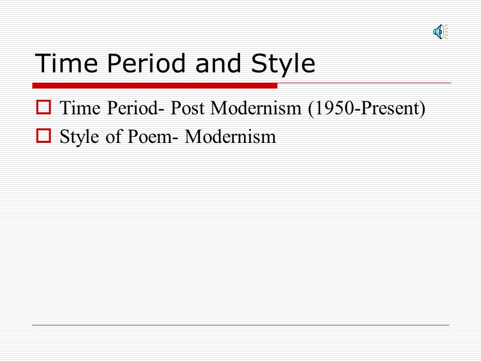 Time Period and Style Time Period- Post Modernism (1950-Present)