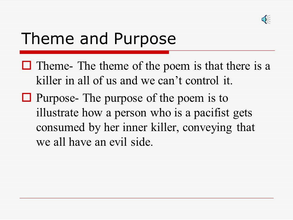 Theme and Purpose Theme- The theme of the poem is that there is a killer in all of us and we can't control it.