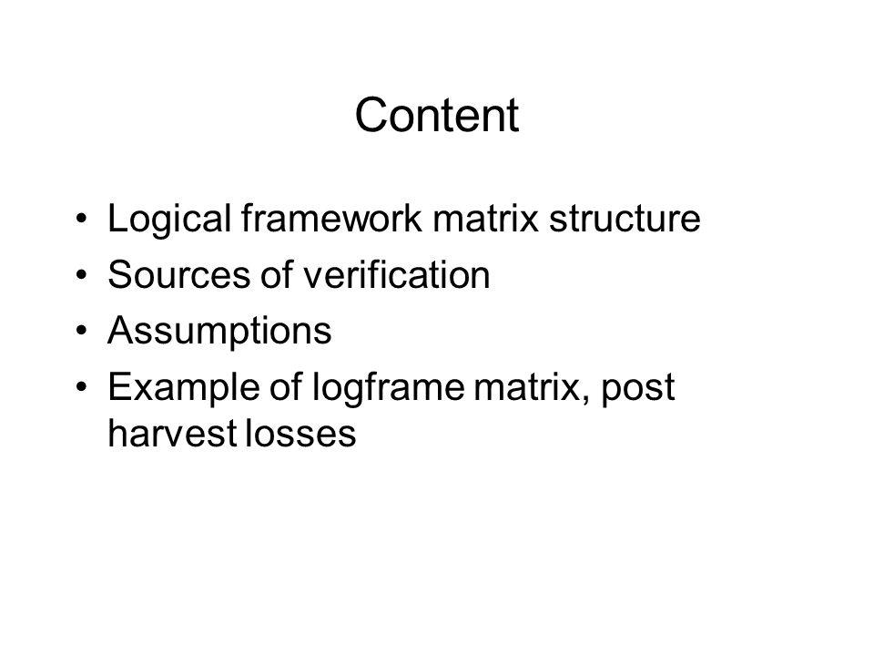 Content Logical framework matrix structure Sources of verification