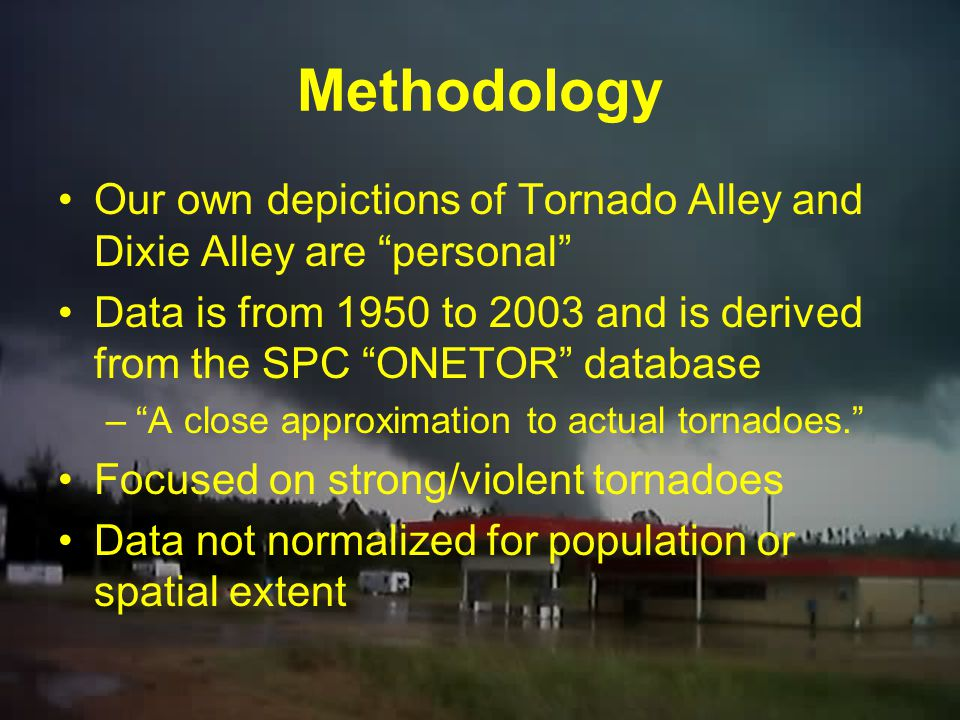 Methodology Our own depictions of Tornado Alley and Dixie Alley are personal
