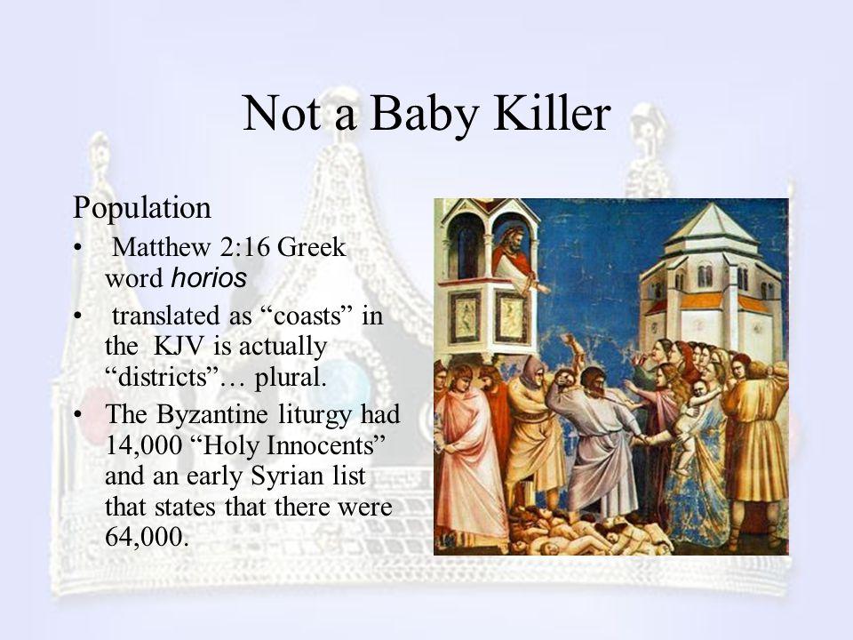 Not a Baby Killer Population Matthew 2:16 Greek word horios