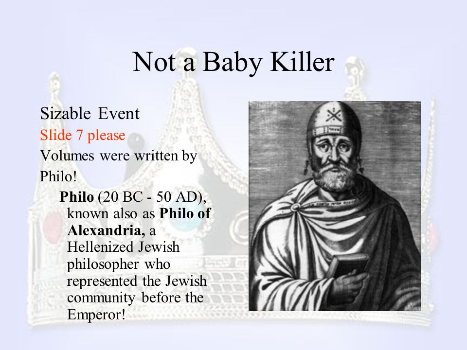Not a Baby Killer Sizable Event Slide 7 please Volumes were written by