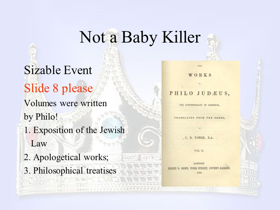 Not a Baby Killer Sizable Event Slide 8 please Volumes were written