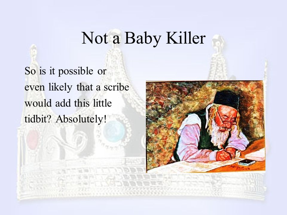 Not a Baby Killer So is it possible or even likely that a scribe