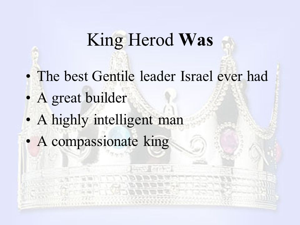 King Herod Was The best Gentile leader Israel ever had A great builder