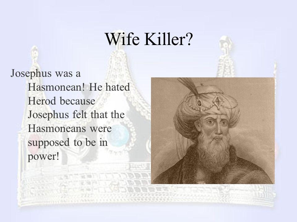 Wife Killer. Josephus was a Hasmonean.