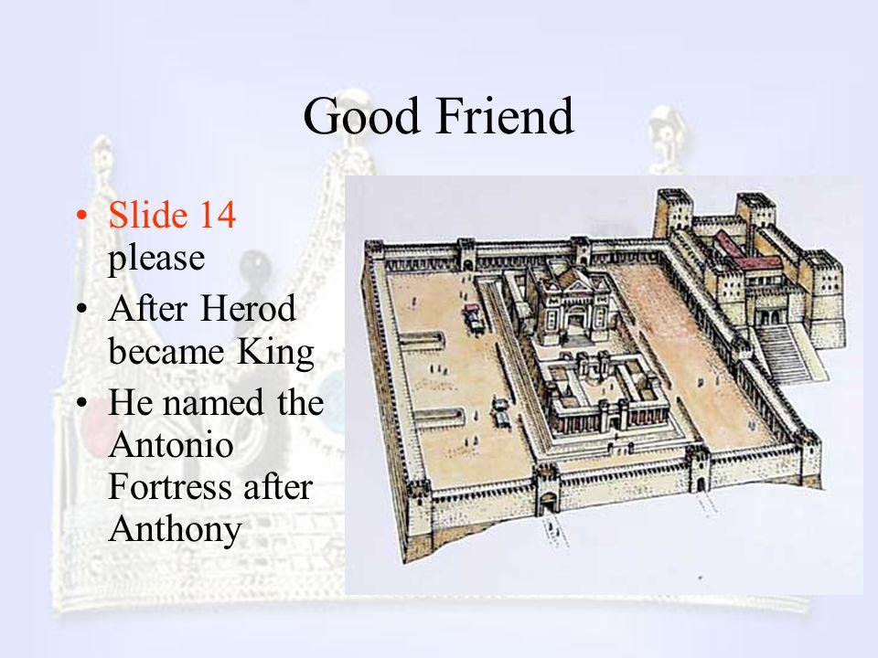 Good Friend Slide 14 please After Herod became King