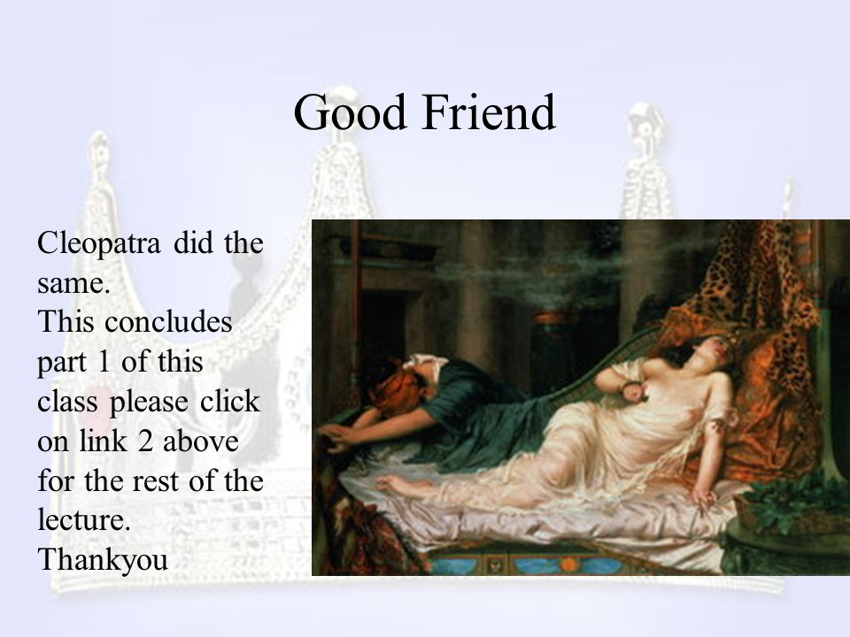 Good Friend Cleopatra did the same.