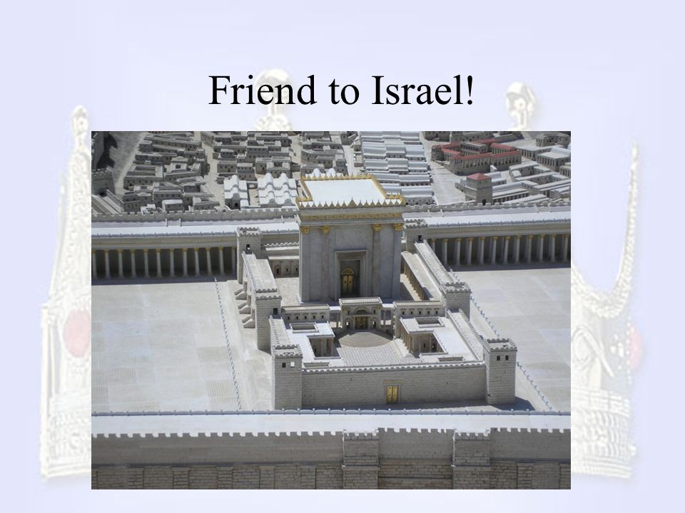 Friend to Israel!