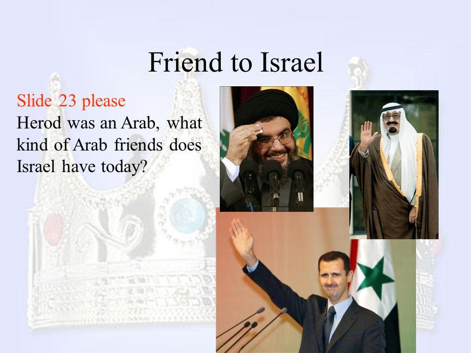 Friend to Israel Slide 23 please