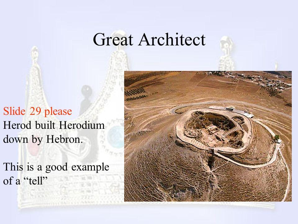 Great Architect Slide 29 please Herod built Herodium down by Hebron.