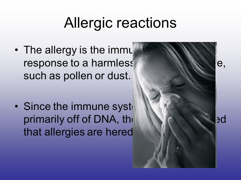 Allergic reactions The allergy is the immune systems response to a harmless foreign substance, such as pollen or dust.