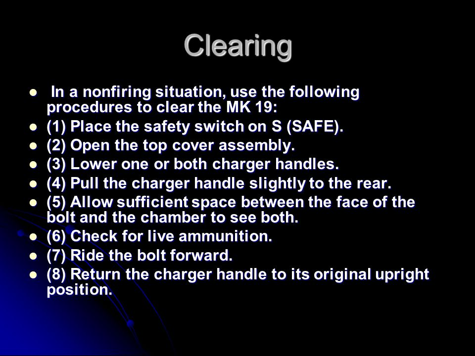 Clearing In a nonfiring situation, use the following procedures to clear the MK 19: (1) Place the safety switch on S (SAFE).