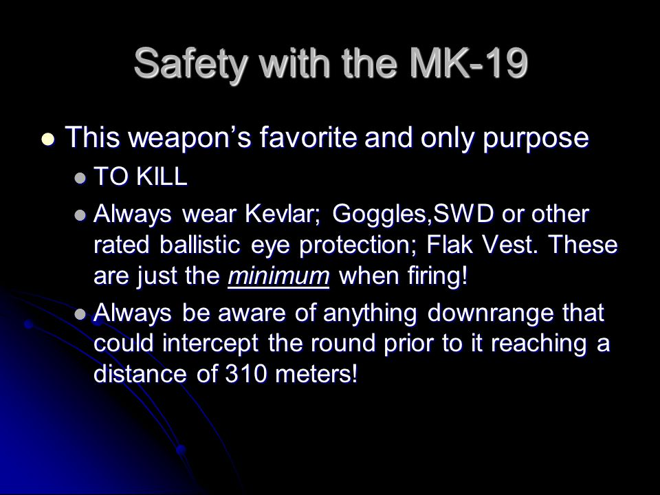 Safety with the MK-19 This weapon's favorite and only purpose TO KILL