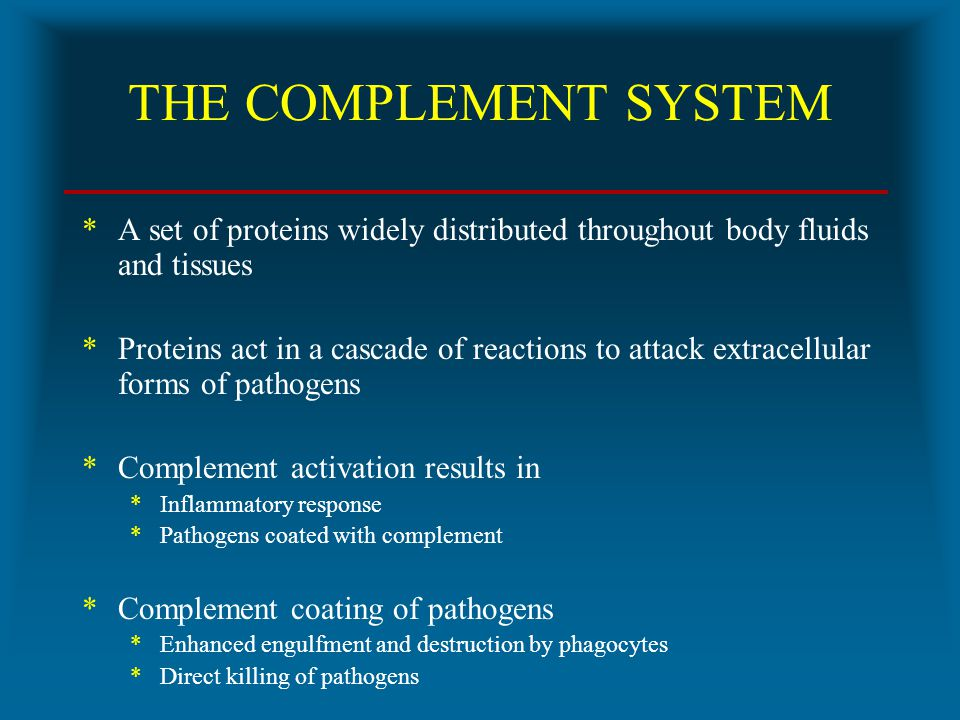 THE COMPLEMENT SYSTEM A set of proteins widely distributed throughout body fluids and tissues.