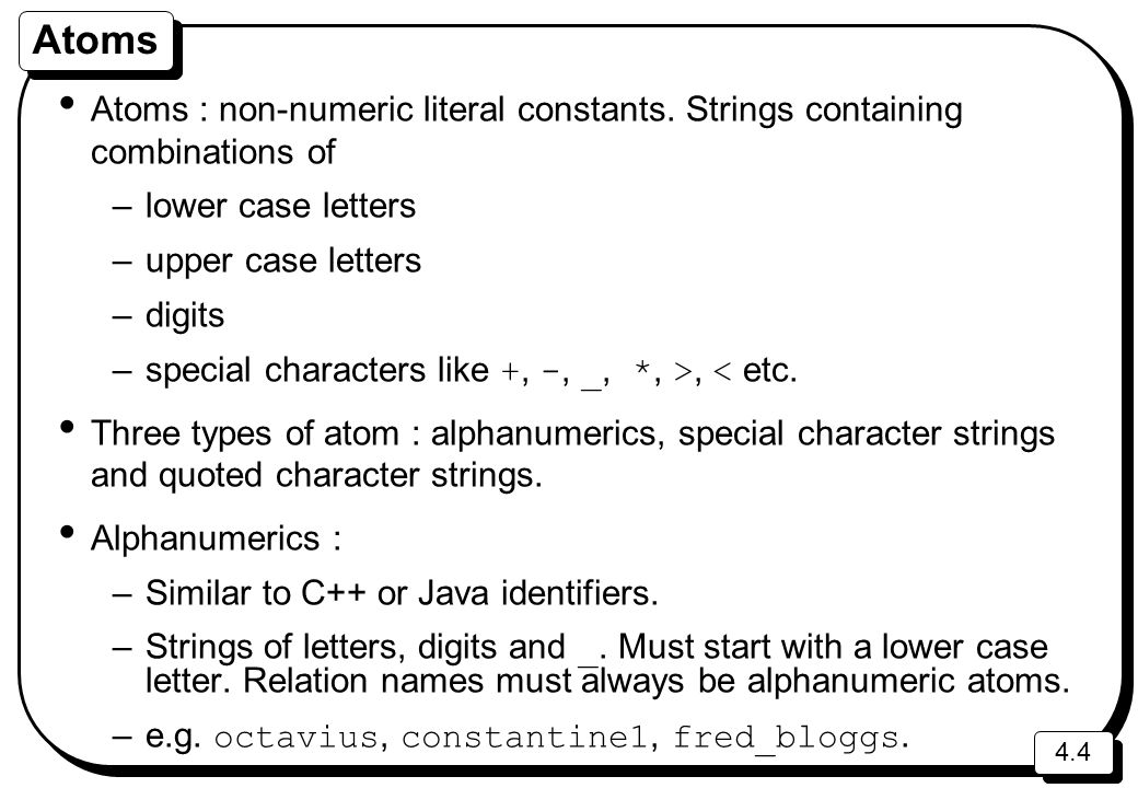Atoms Atoms : non-numeric literal constants. Strings containing combinations of. lower case letters.
