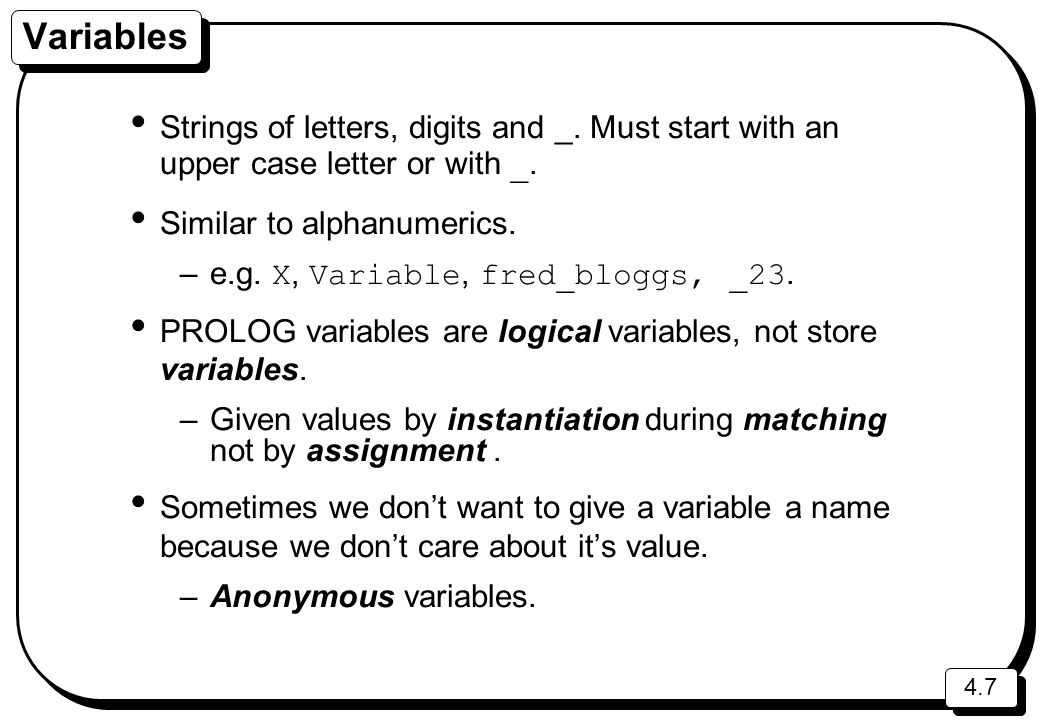 Variables Strings of letters, digits and _. Must start with an upper case letter or with _. Similar to alphanumerics.