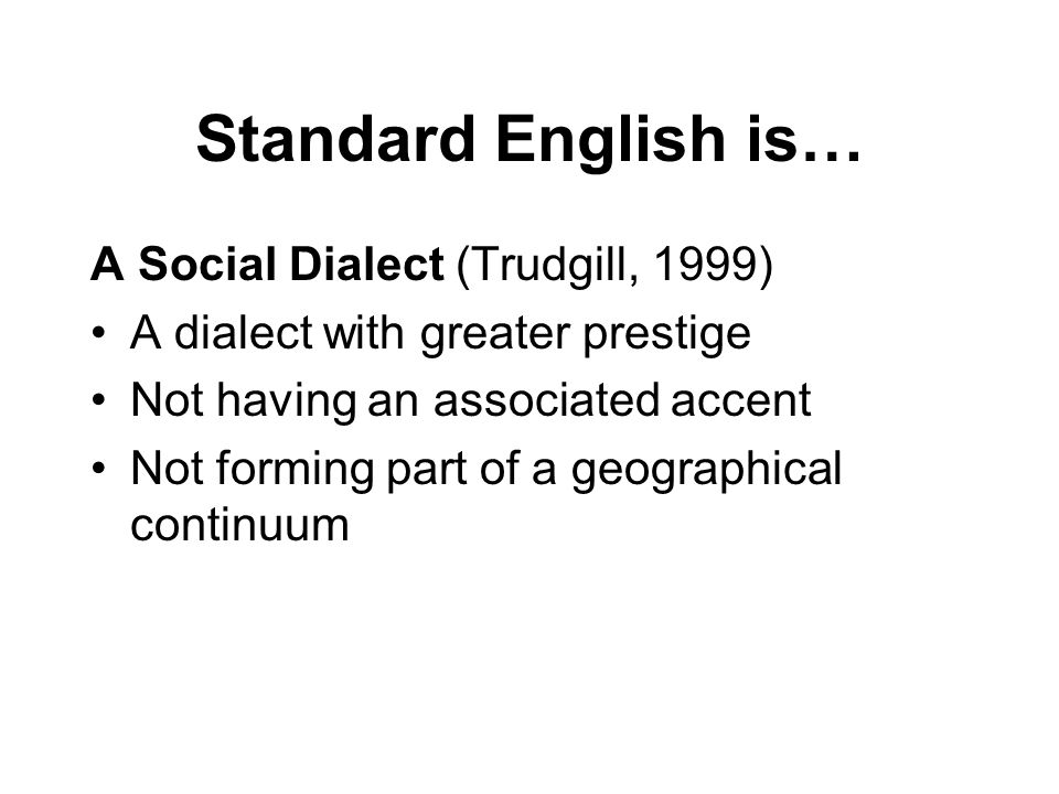 Standard English is… A Social Dialect (Trudgill, 1999)