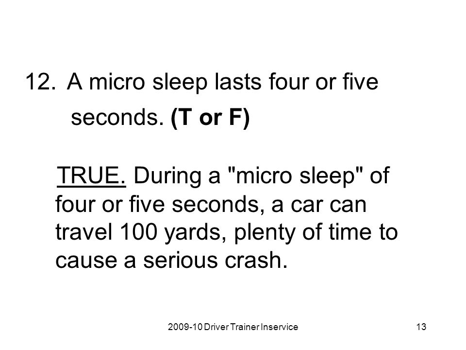 A micro sleep lasts four or five seconds. (T or F)