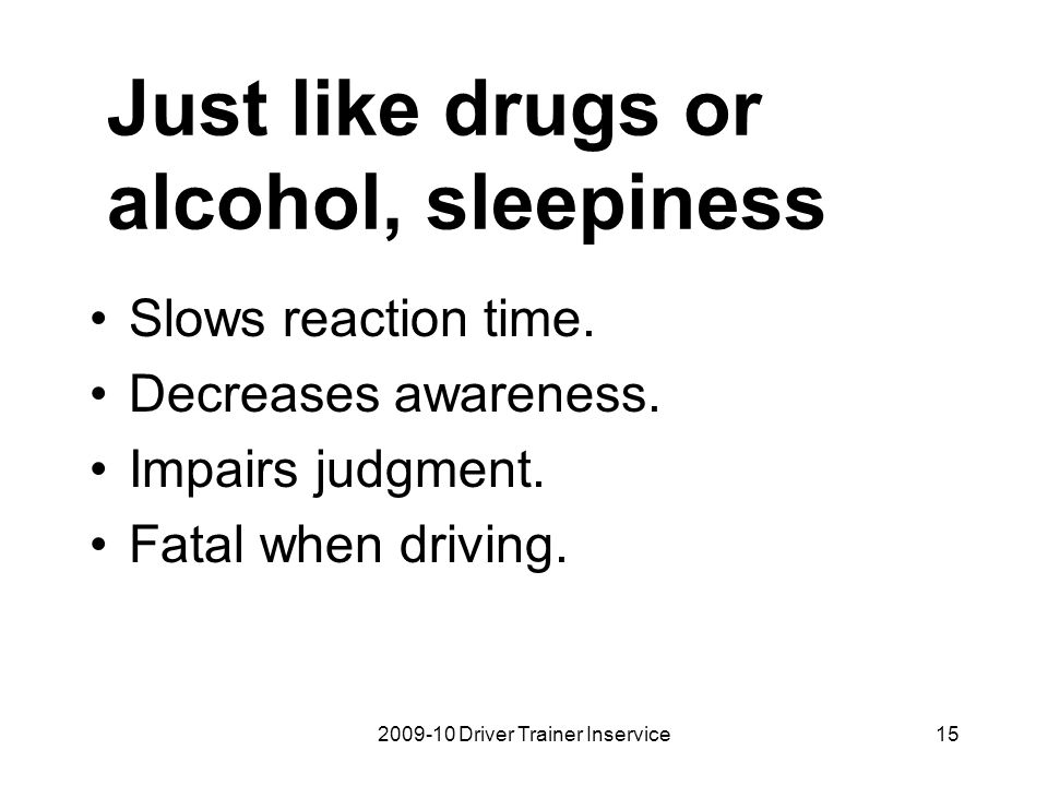 Just like drugs or alcohol, sleepiness