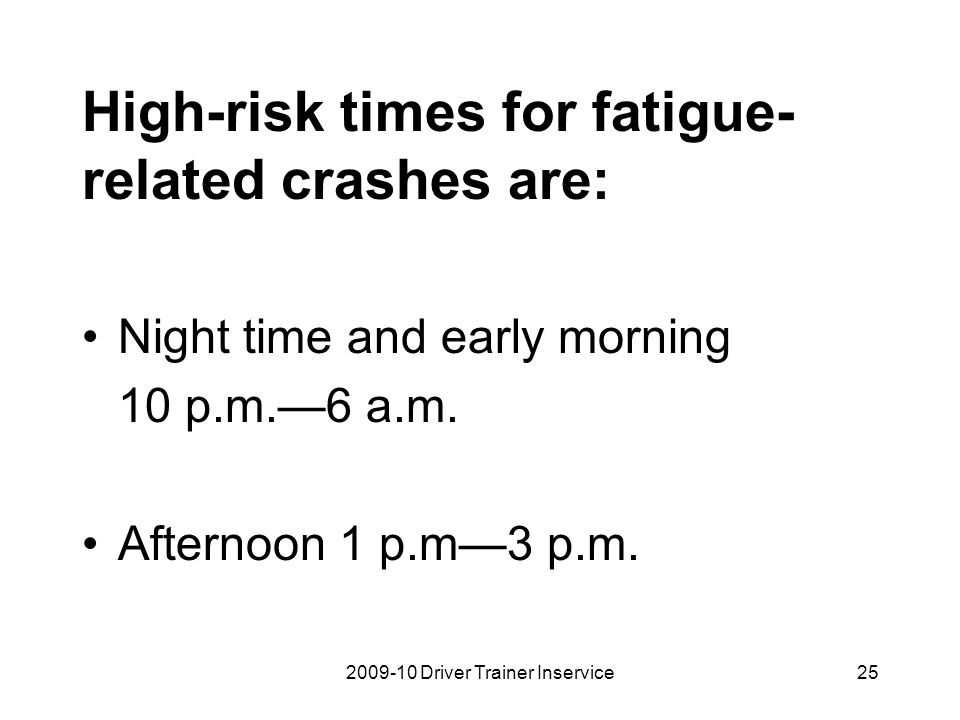 High-risk times for fatigue-related crashes are: