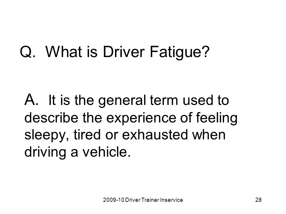 Q. What is Driver Fatigue