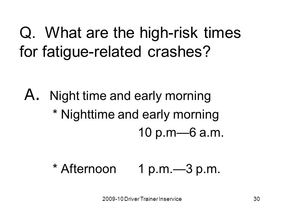 Q. What are the high-risk times for fatigue-related crashes