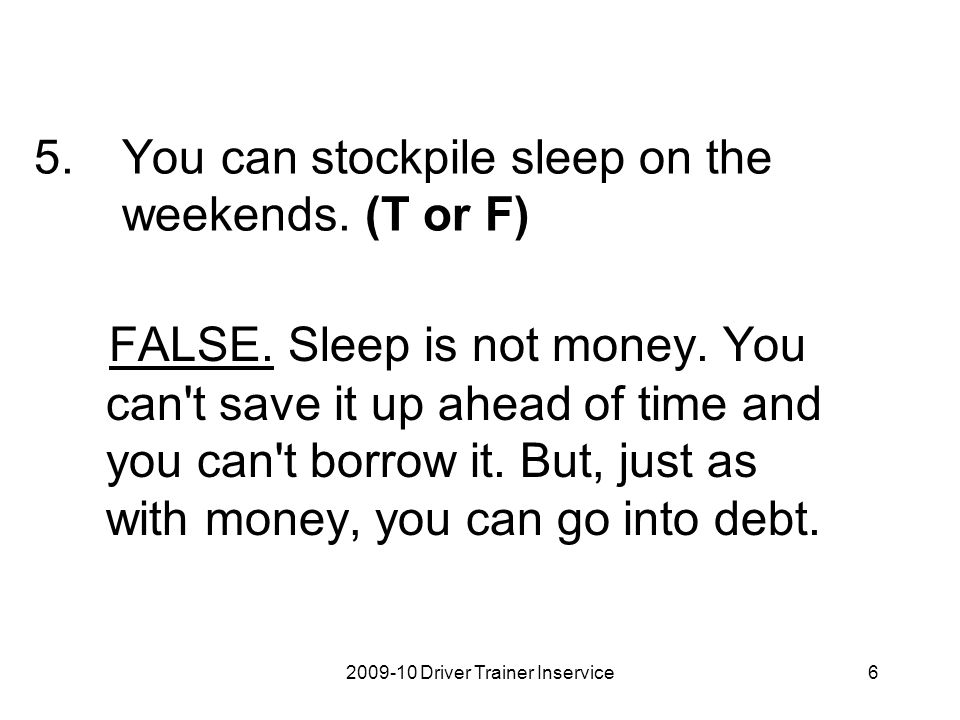 You can stockpile sleep on the weekends. (T or F)