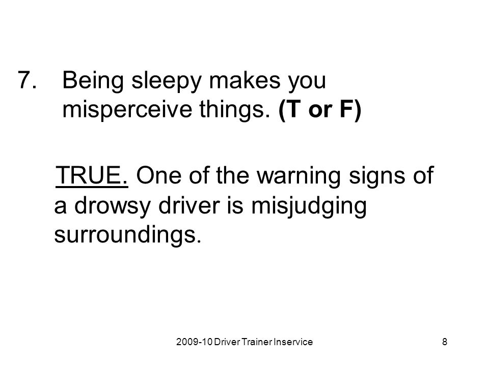 Being sleepy makes you misperceive things. (T or F)