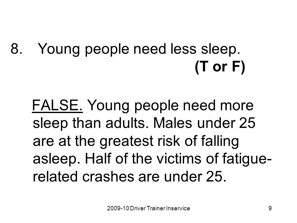 Young people need less sleep. (T or F)