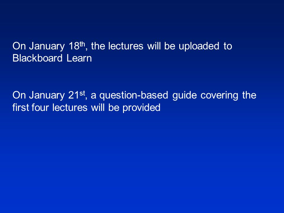 On January 18th, the lectures will be uploaded to Blackboard Learn