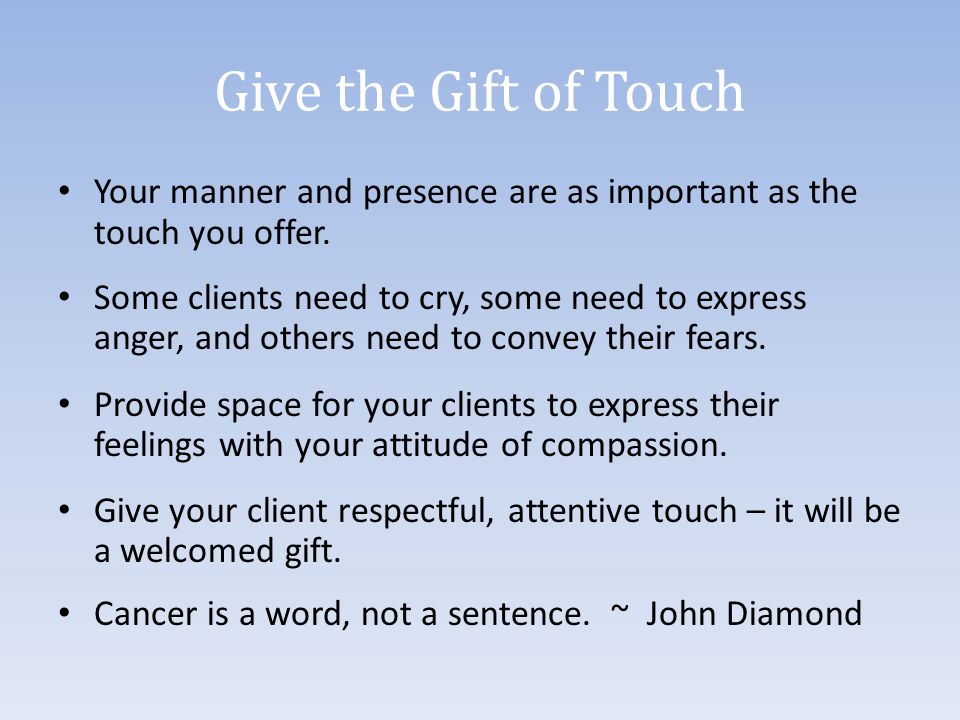 Give the Gift of Touch Your manner and presence are as important as the touch you offer.