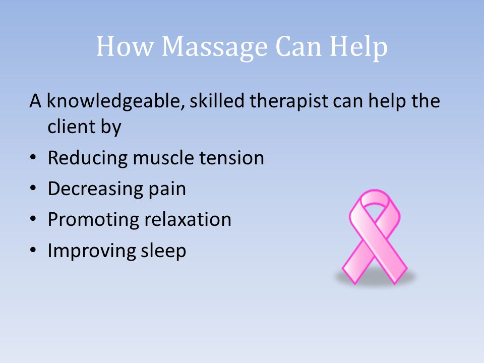 How Massage Can Help A knowledgeable, skilled therapist can help the client by. Reducing muscle tension.