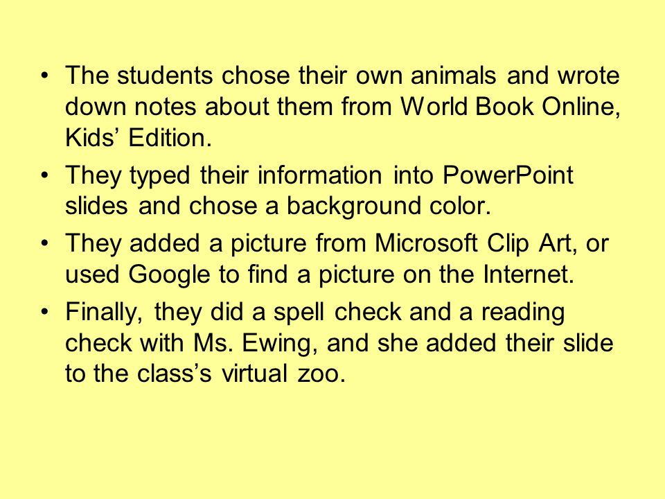 The students chose their own animals and wrote down notes about them from World Book Online, Kids' Edition.