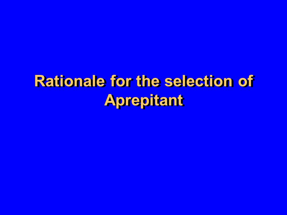 Rationale for the selection of Aprepitant