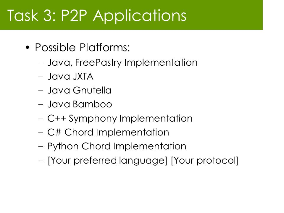 Task 3: P2P Applications Possible Platforms: