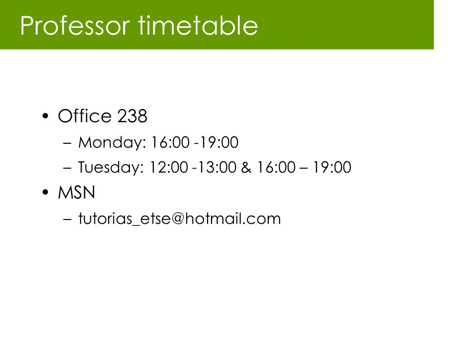 Professor timetable Office 238 MSN Monday: 16:00 -19:00