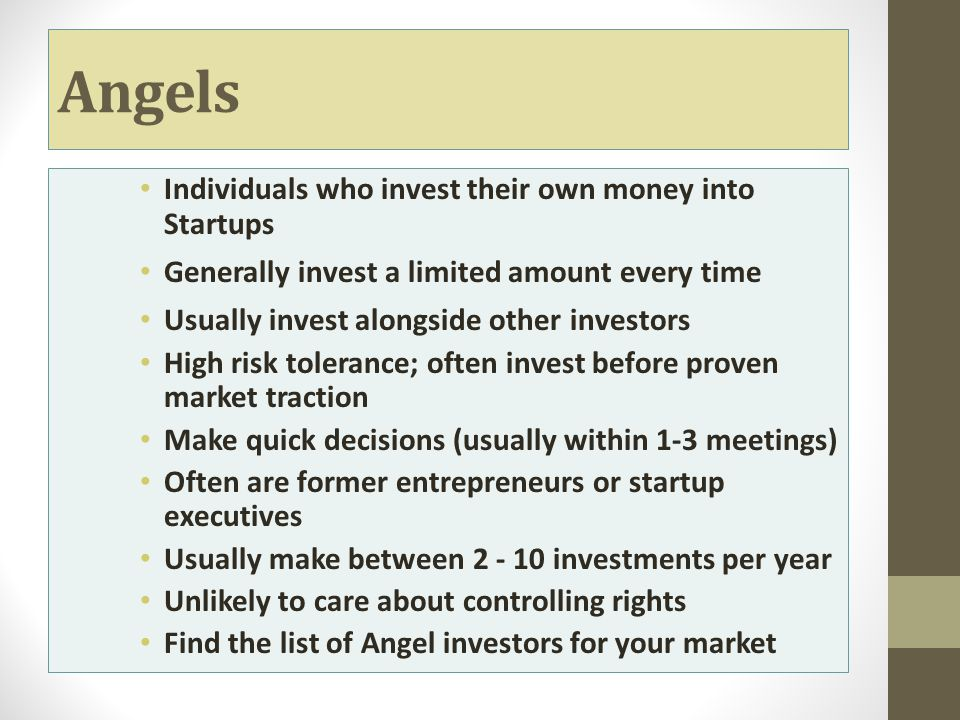 Angels Individuals who invest their own money into Startups