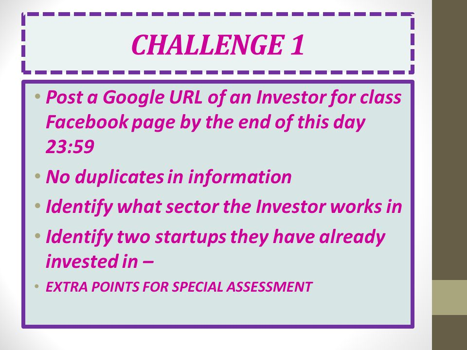 CHALLENGE 1 Post a Google URL of an Investor for class Facebook page by the end of this day 23:59. No duplicates in information.