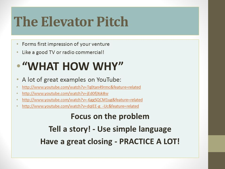 The Elevator Pitch WHAT HOW WHY Focus on the problem