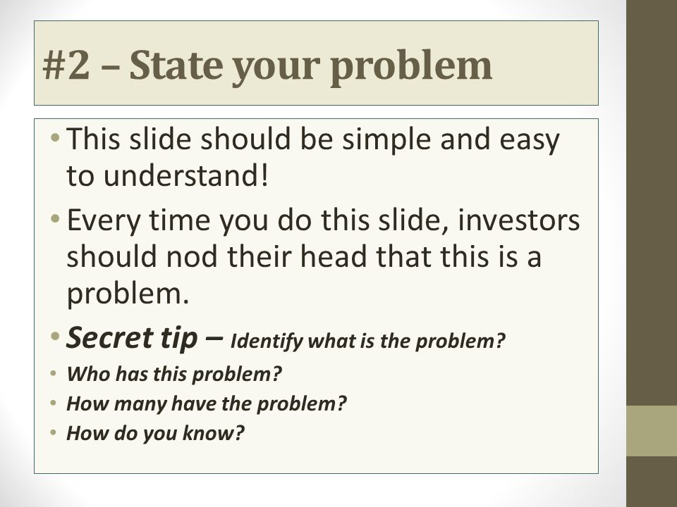 #2 – State your problem This slide should be simple and easy to understand!