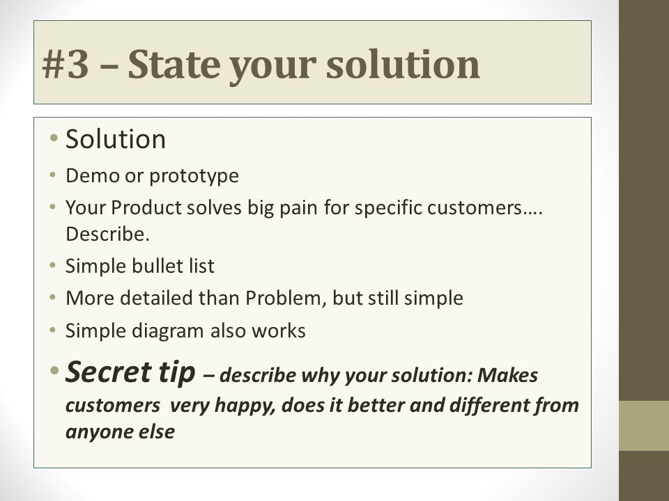 #3 – State your solution Solution. Demo or prototype. Your Product solves big pain for specific customers…. Describe.
