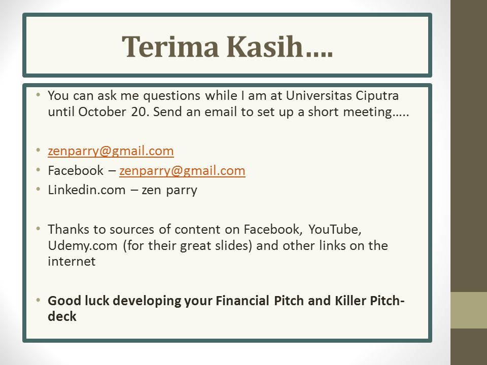 Terima Kasih…. You can ask me questions while I am at Universitas Ciputra until October 20. Send an email to set up a short meeting…..