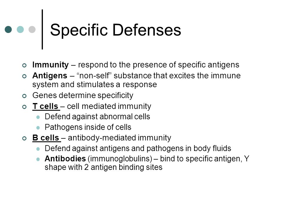 Specific Defenses Immunity – respond to the presence of specific antigens.