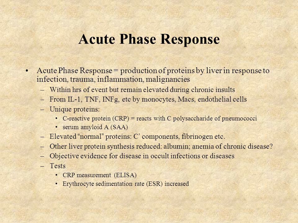 Acute Phase Response Acute Phase Response = production of proteins by liver in response to infection, trauma, inflammation, malignancies.